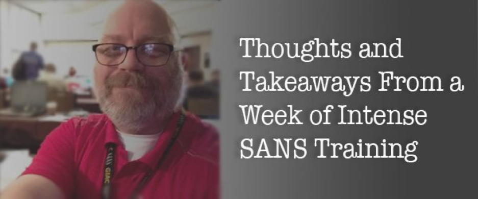 Jeff's thoughts and takeaways from a week of intense SANS training